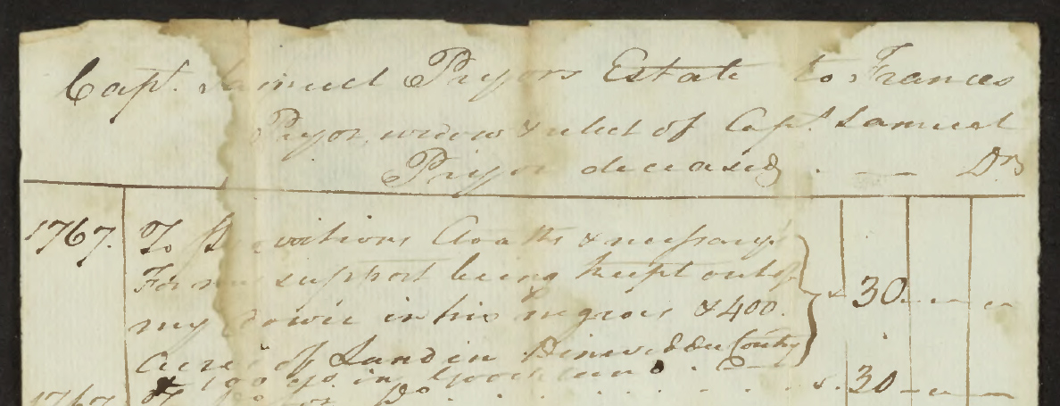 "An account of the estate in the case of Frances Pryor V. William Pryor. ""Capt. Samuel Pryor Estate to Frances Pryor widow and relict of Capt. Samuel Pryor deceased."" Dates 1767 and 1768."